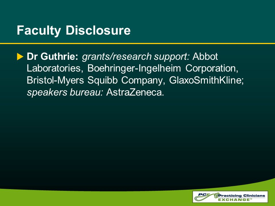 Faculty Disclosure Dr Guthrie: grants/research support: Abbot Laboratories, Boehringer-Ingelheim Corporation, Bristol-Myers Squibb Company, GlaxoSmithKline; speakers bureau: AstraZeneca.