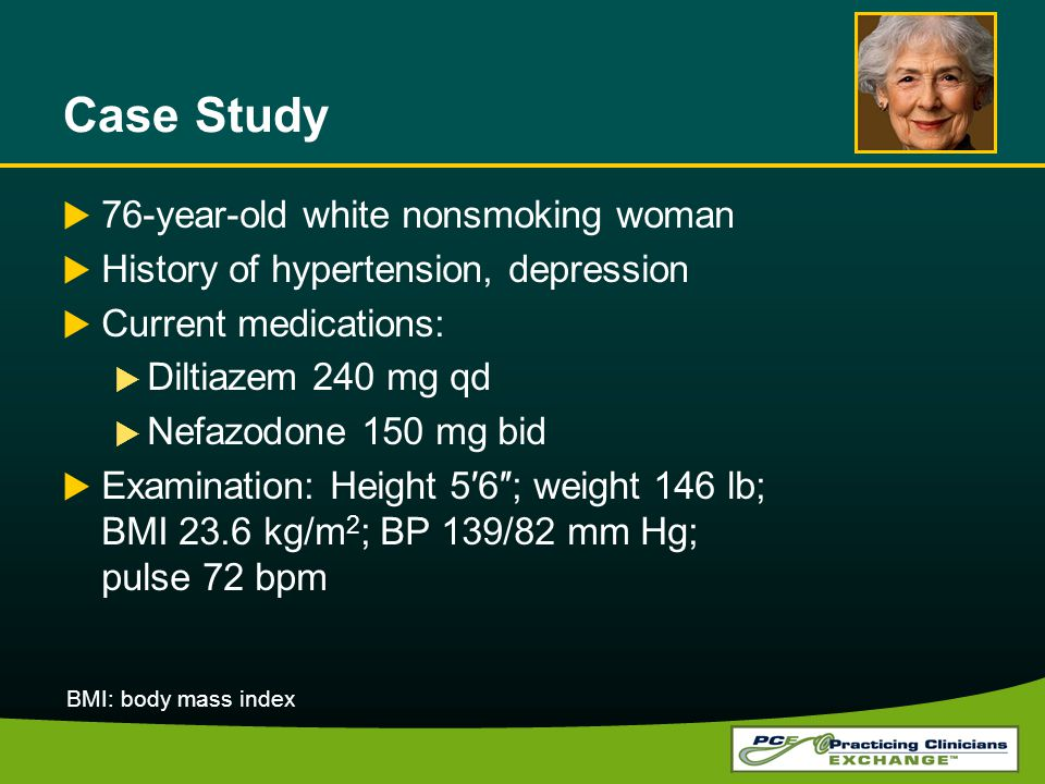 76-year-old white nonsmoking woman History of hypertension, depression Current medications: Diltiazem 240 mg qd Nefazodone 150 mg bid Examination: Hei