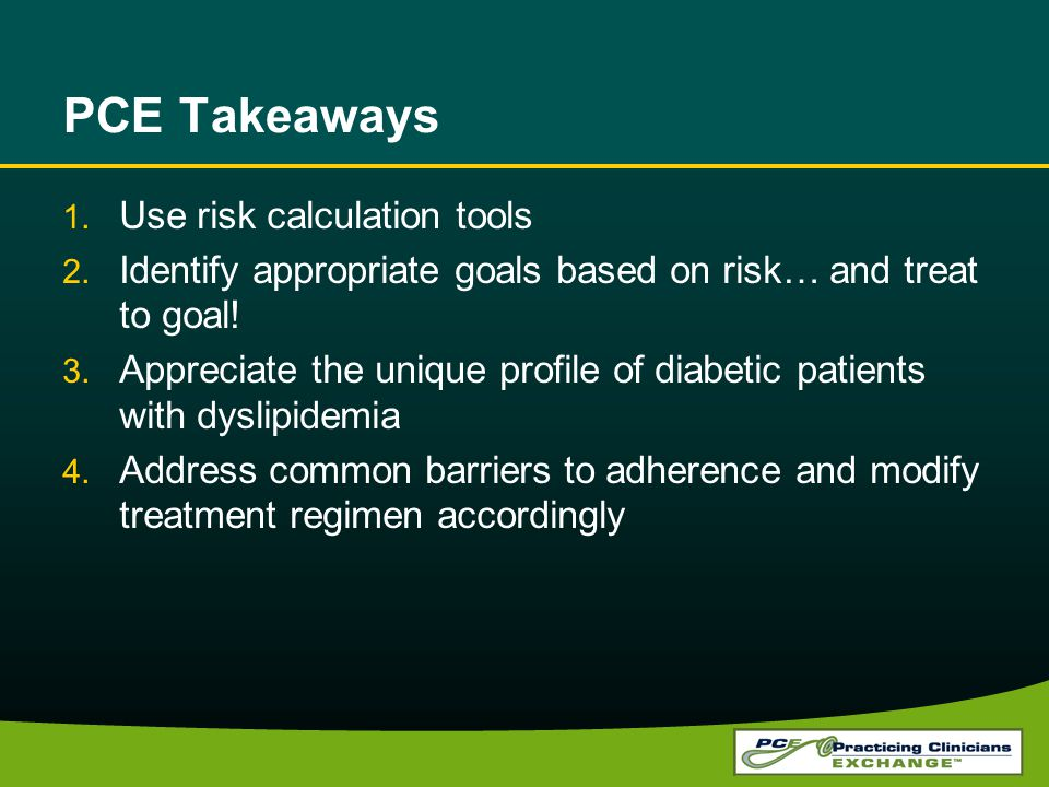 1. Use risk calculation tools 2. Identify appropriate goals based on risk… and treat to goal! 3. Appreciate the unique profile of diabetic patients wi