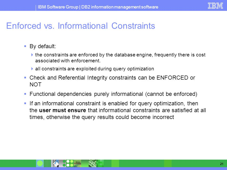 IBM Software Group | DB2 information management software 21 Enforced vs.