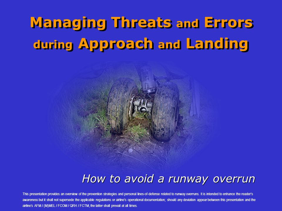 Managing Threats and Errors during Approach and Landing How to avoid a runway overrun This presentation provides an overview of the prevention strateg