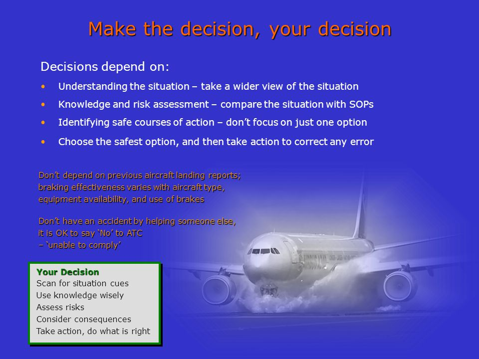 Decisions depend on: Understanding the situation – take a wider view of the situation Knowledge and risk assessment – compare the situation with SOPs