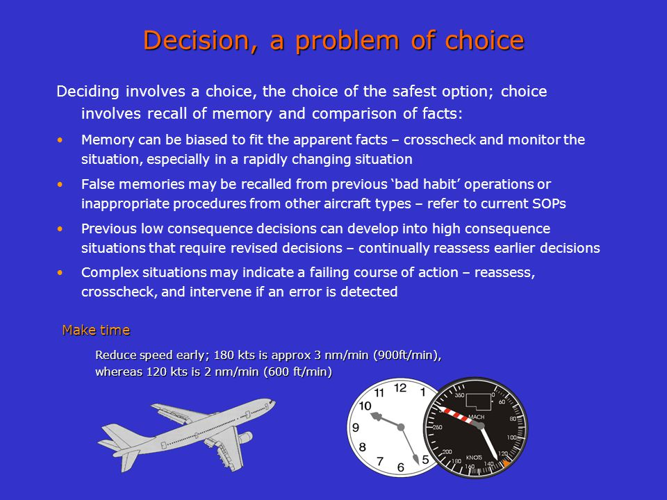 Decision, a problem of choice Deciding involves a choice, the choice of the safest option; choice involves recall of memory and comparison of facts: M