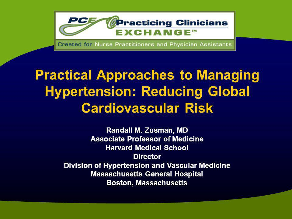 Practical Approaches to Managing Hypertension: Reducing Global Cardiovascular Risk Randall M.