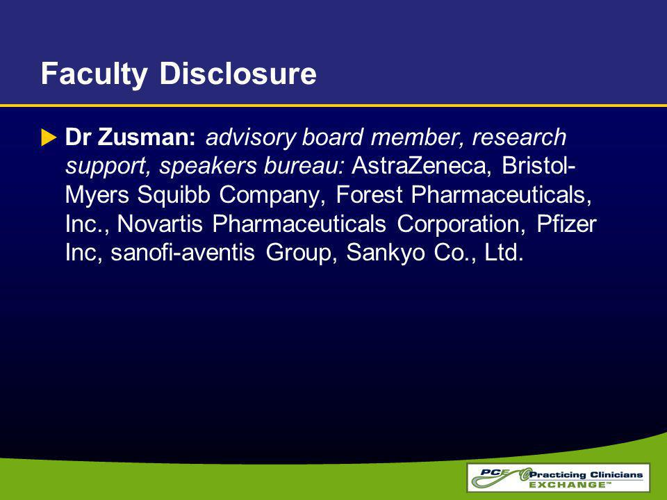Faculty Disclosure Dr Zusman: advisory board member, research support, speakers bureau: AstraZeneca, Bristol- Myers Squibb Company, Forest Pharmaceuticals, Inc., Novartis Pharmaceuticals Corporation, Pfizer Inc, sanofi-aventis Group, Sankyo Co., Ltd.