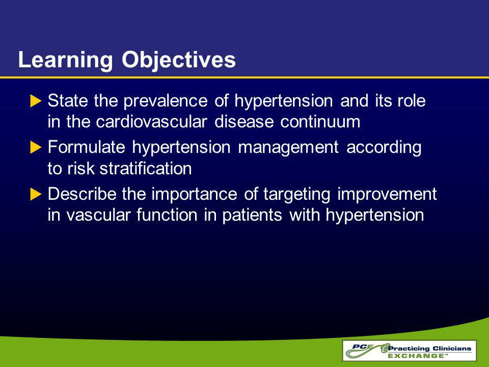 Learning Objectives State the prevalence of hypertension and its role in the cardiovascular disease continuum Formulate hypertension management according to risk stratification Describe the importance of targeting improvement in vascular function in patients with hypertension