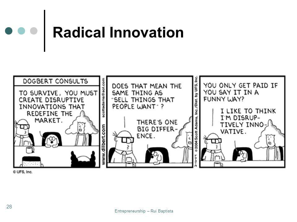 Entrepreneurship – Rui Baptista 28 Radical Innovation