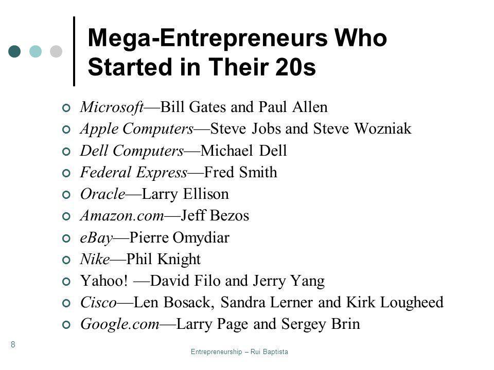 Entrepreneurship – Rui Baptista 8 Mega-Entrepreneurs Who Started in Their 20s MicrosoftBill Gates and Paul Allen Apple ComputersSteve Jobs and Steve W