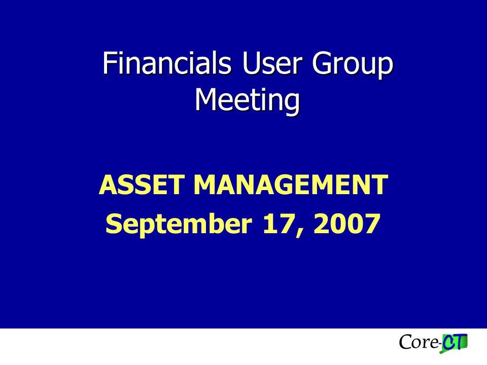 Financials User Group Meeting ASSET MANAGEMENT September 17, 2007