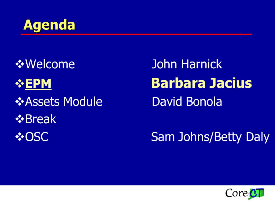 4 Agenda WelcomeJohn Harnick EPM Barbara Jacius Assets ModuleDavid Bonola Break OSC Sam Johns/Betty Daly