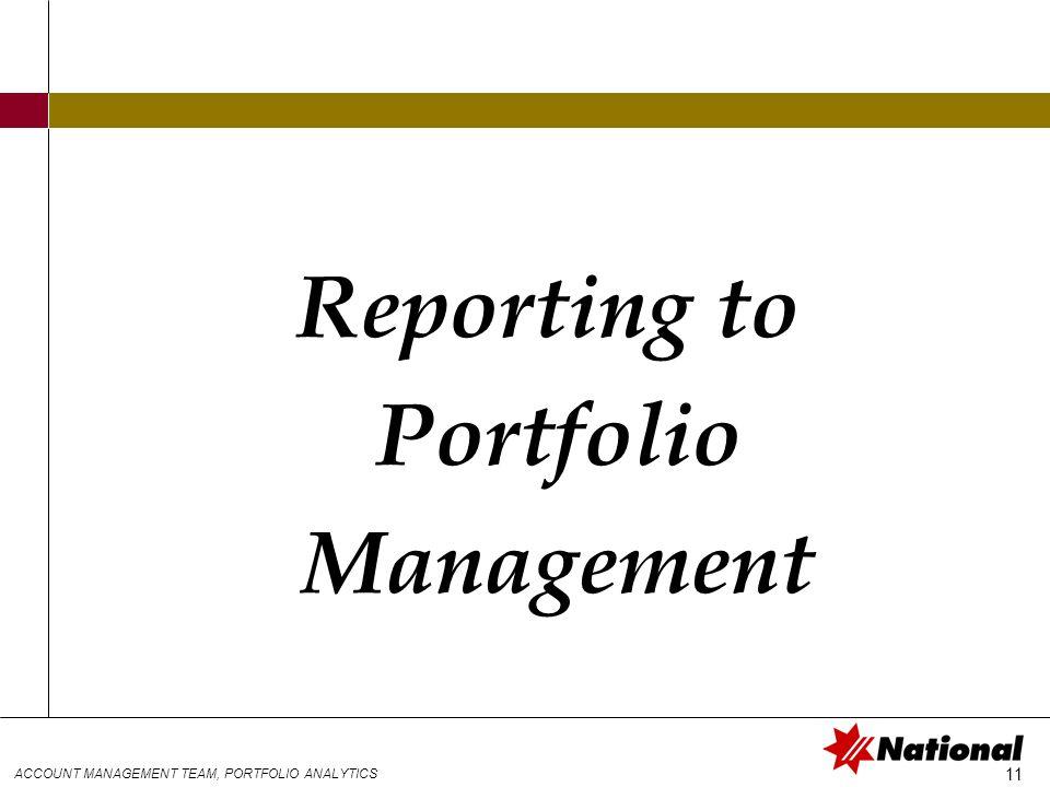 ACCOUNT MANAGEMENT TEAM, PORTFOLIO ANALYTICS 11 Reporting to Portfolio Management
