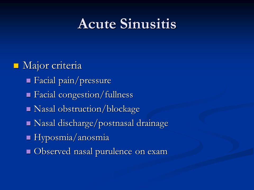 Acute Sinusitis Major criteria Major criteria Facial pain/pressure Facial pain/pressure Facial congestion/fullness Facial congestion/fullness Nasal ob