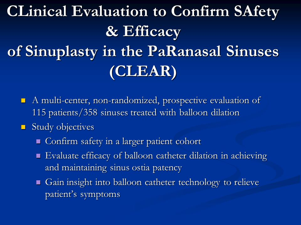 CLinical Evaluation to Confirm SAfety & Efficacy of Sinuplasty in the PaRanasal Sinuses (CLEAR) A multi-center, non-randomized, prospective evaluation