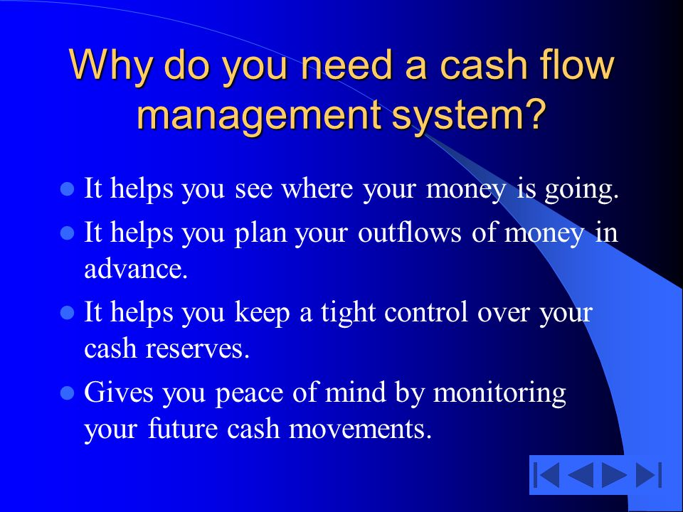 Why do you need a cash flow management system. It helps you see where your money is going.