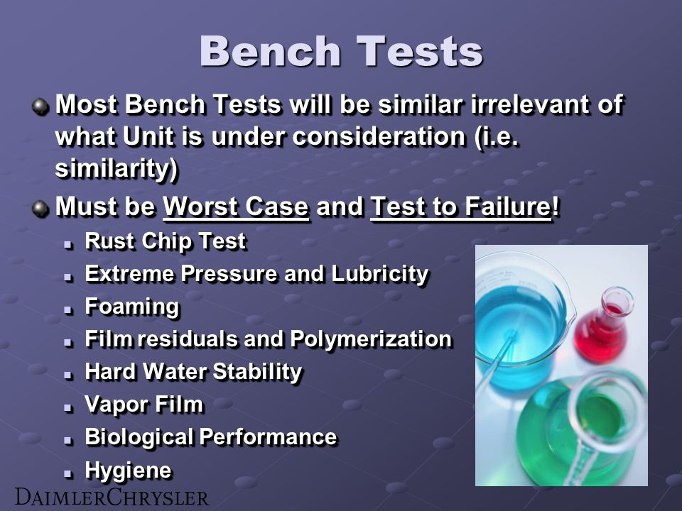 Bench Tests Most Bench Tests will be similar irrelevant of what Unit is under consideration (i.e. similarity) Must be Worst Case and Test to Failure!