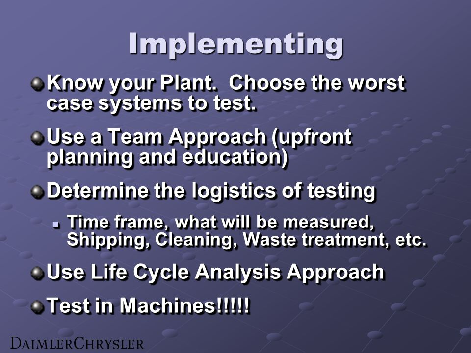 Implementing Know your Plant. Choose the worst case systems to test.