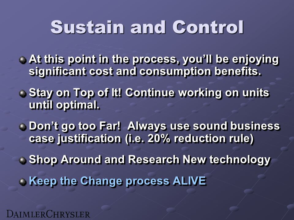 Sustain and Control At this point in the process, youll be enjoying significant cost and consumption benefits. Stay on Top of It! Continue working on