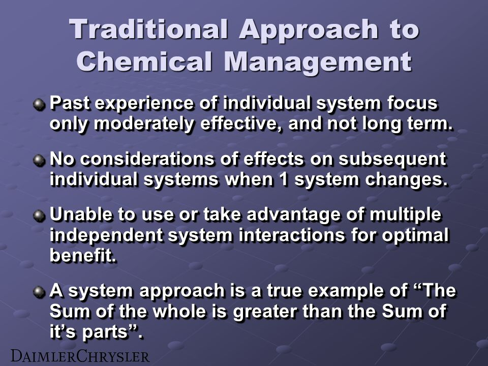 Traditional Approach to Chemical Management Past experience of individual system focus only moderately effective, and not long term. No considerations