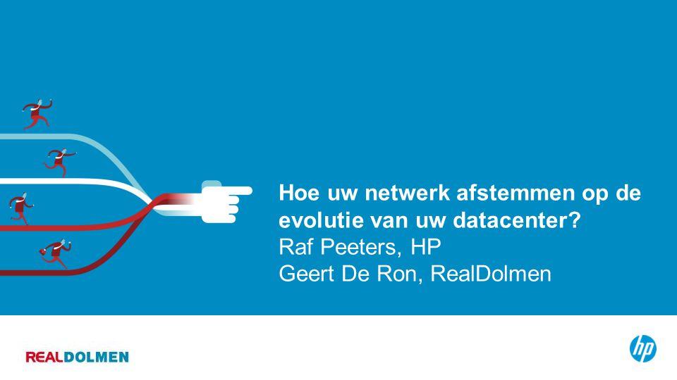 © Copyright 2012 HP 1 Hoe uw netwerk afstemmen op de evolutie van uw datacenter.