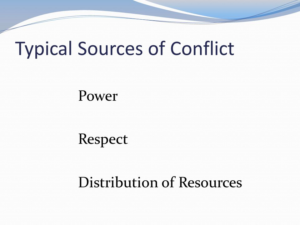 Typical Sources of Conflict Power Respect Distribution of Resources