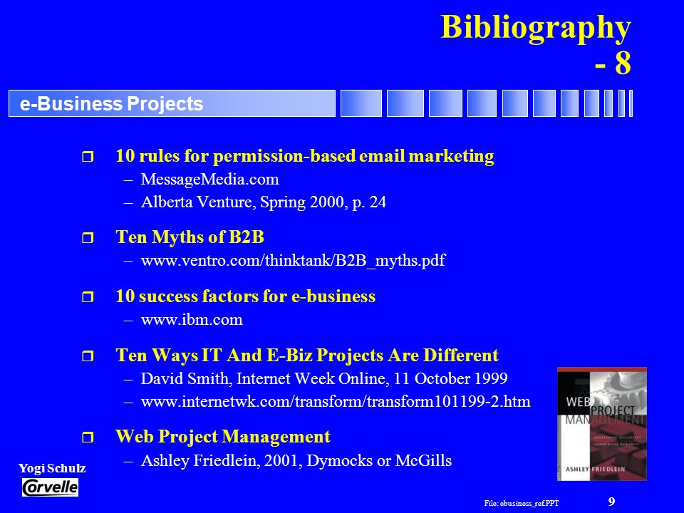 File: ebusiness_ref.PPT 10 Yogi Schulz e-Business Projects 700, 400 - 5th Ave.