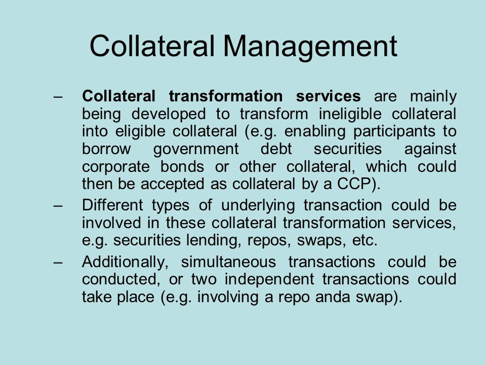 Collateral Management –Collateral transformation services are mainly being developed to transform ineligible collateral into eligible collateral (e.g.