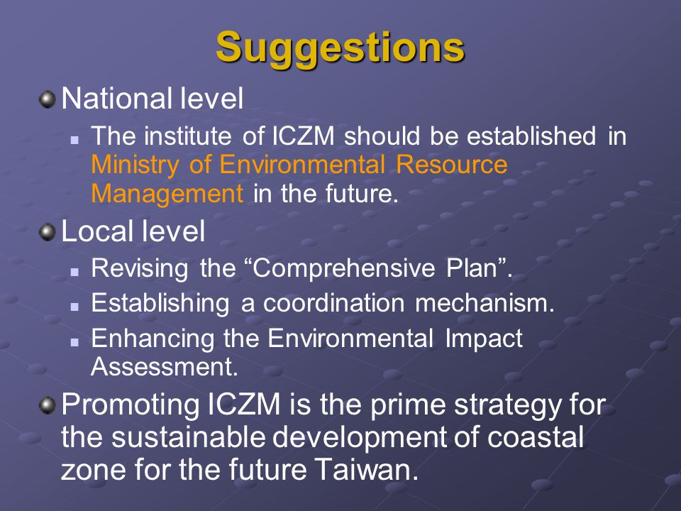 Suggestions National level The institute of ICZM should be established in Ministry of Environmental Resource Management in the future. Local level Rev