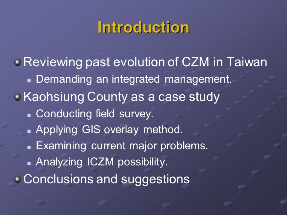 Introduction Reviewing past evolution of CZM in Taiwan Demanding an integrated management. Kaohsiung County as a case study Conducting field survey. A