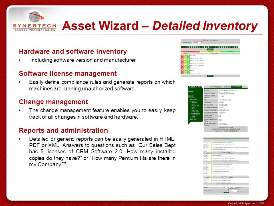 Asset Wizard – Detailed Inventory Hardware and software inventory Including software version and manufacturer. Software license management Easily defi