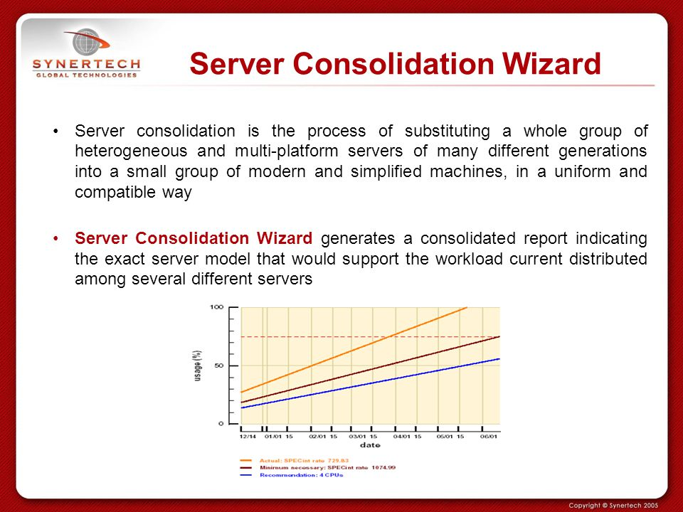 Server Consolidation Wizard Server consolidation is the process of substituting a whole group of heterogeneous and multi-platform servers of many diff