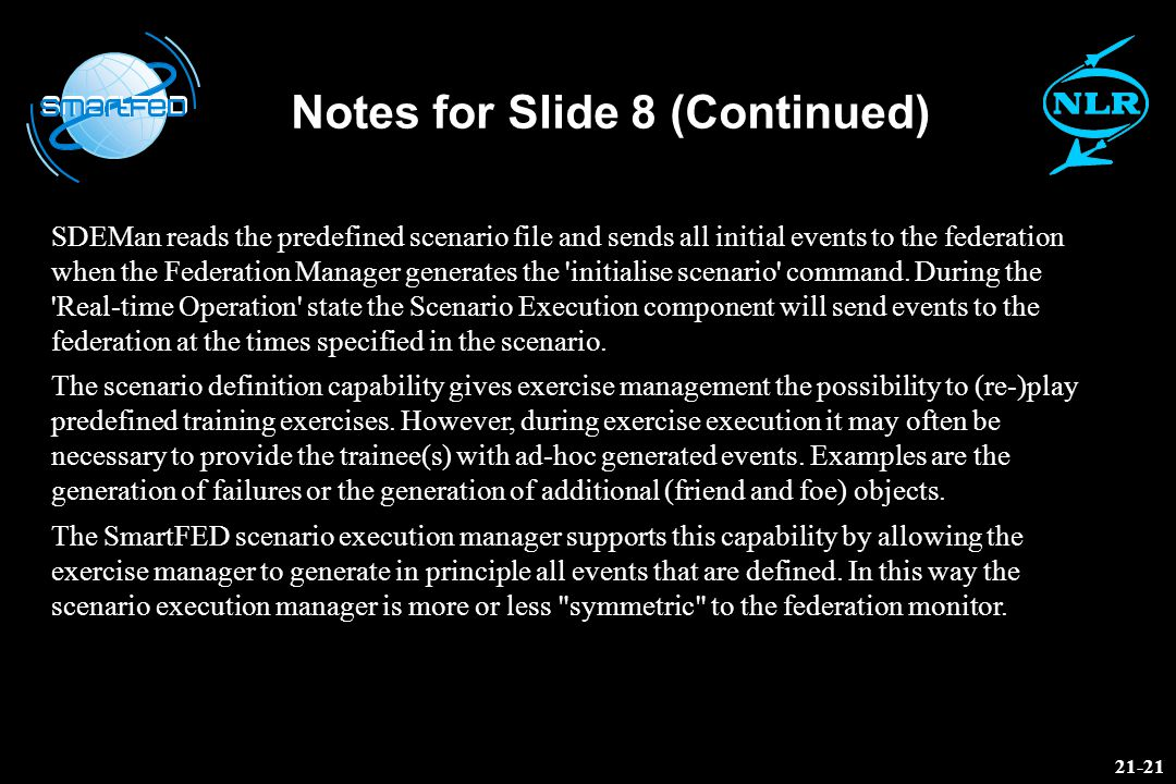 Notes for Slide 8 (Continued) SDEMan reads the predefined scenario file and sends all initial events to the federation when the Federation Manager generates the initialise scenario command.