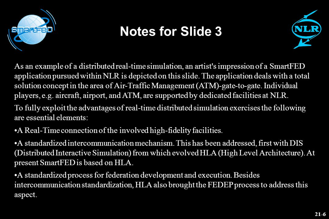 Notes for Slide 3 As an example of a distributed real-time simulation, an artist's impression of a SmartFED application pursued within NLR is depicted