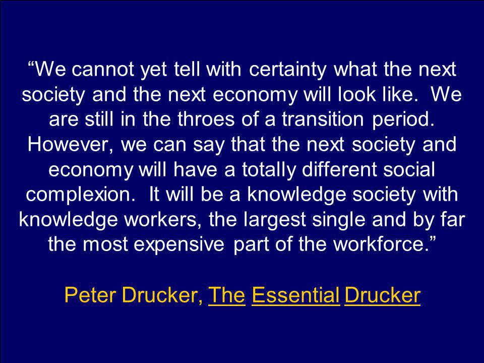 We cannot yet tell with certainty what the next society and the next economy will look like.