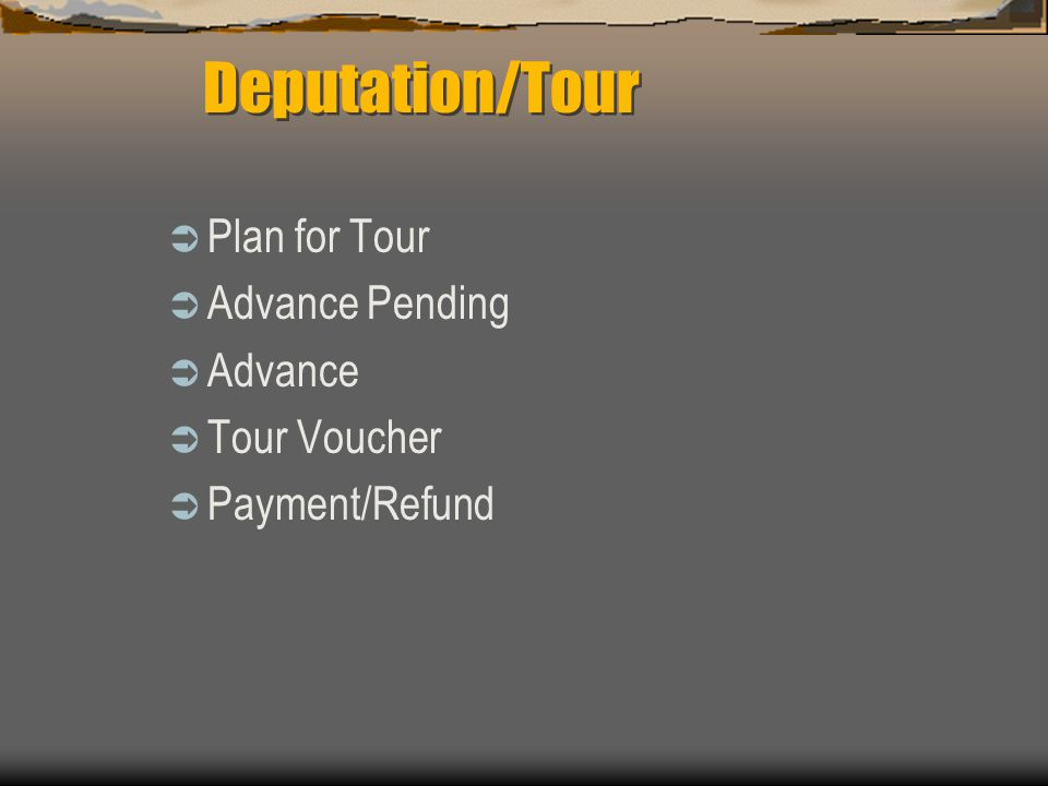 Plan for Tour Advance Pending Advance Tour Voucher Payment/Refund Deputation/Tour