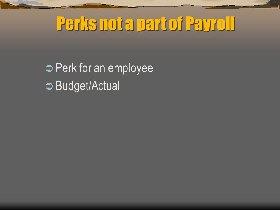 Perk for an employee Budget/Actual Perks not a part of Payroll