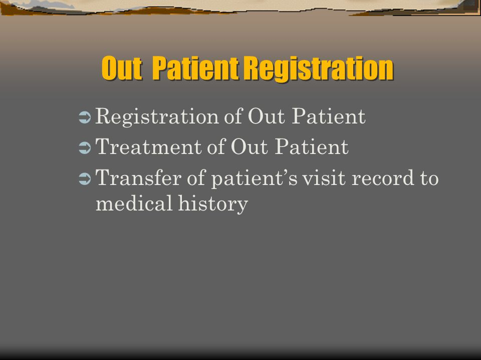 Registration of Out Patient Treatment of Out Patient Transfer of patients visit record to medical history Out Patient Registration