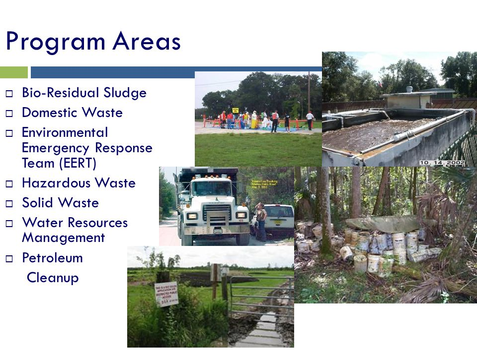 Program Areas Bio-Residual Sludge Domestic Waste Environmental Emergency Response Team (EERT) Hazardous Waste Solid Waste Water Resources Management P
