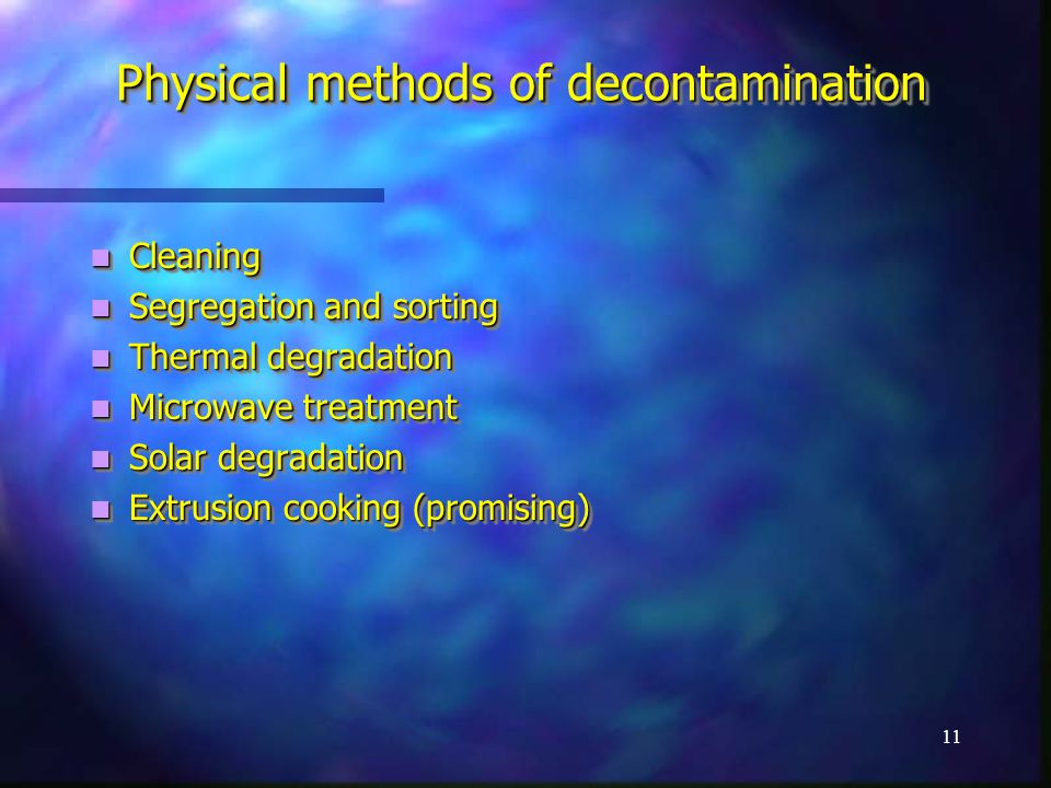 10 Post-harvest control and Decontamination Physical methods of decontamination Physical methods of decontamination Biological Decontamination Biological Decontamination Chemical Inactivation Chemical Inactivation Physical methods of decontamination Physical methods of decontamination Biological Decontamination Biological Decontamination Chemical Inactivation Chemical Inactivation