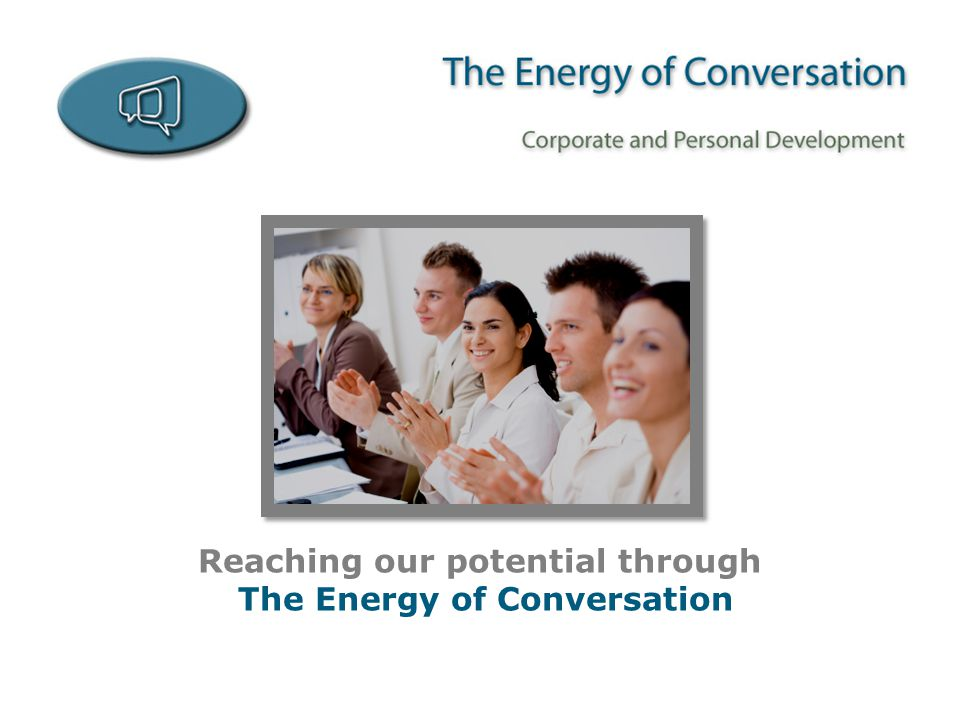 Reaching our potential through The Energy of Conversation