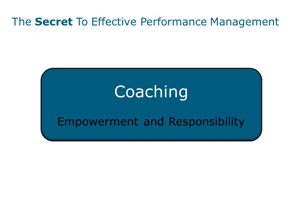 Coaching Empowerment and Responsibility The Secret To Effective Performance Management
