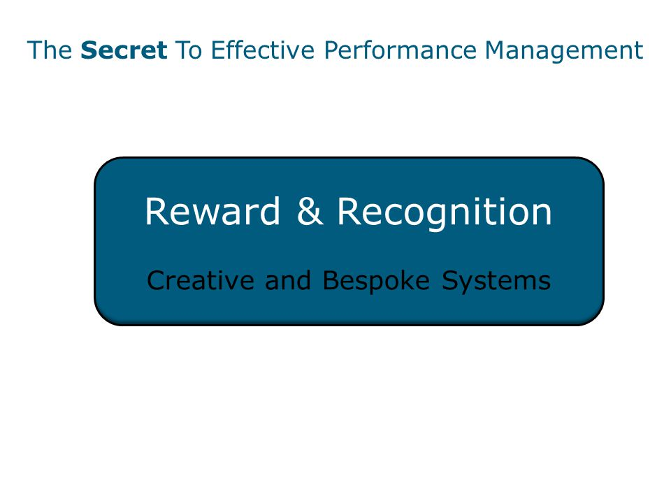 Reward & Recognition Creative and Bespoke Systems The Secret To Effective Performance Management