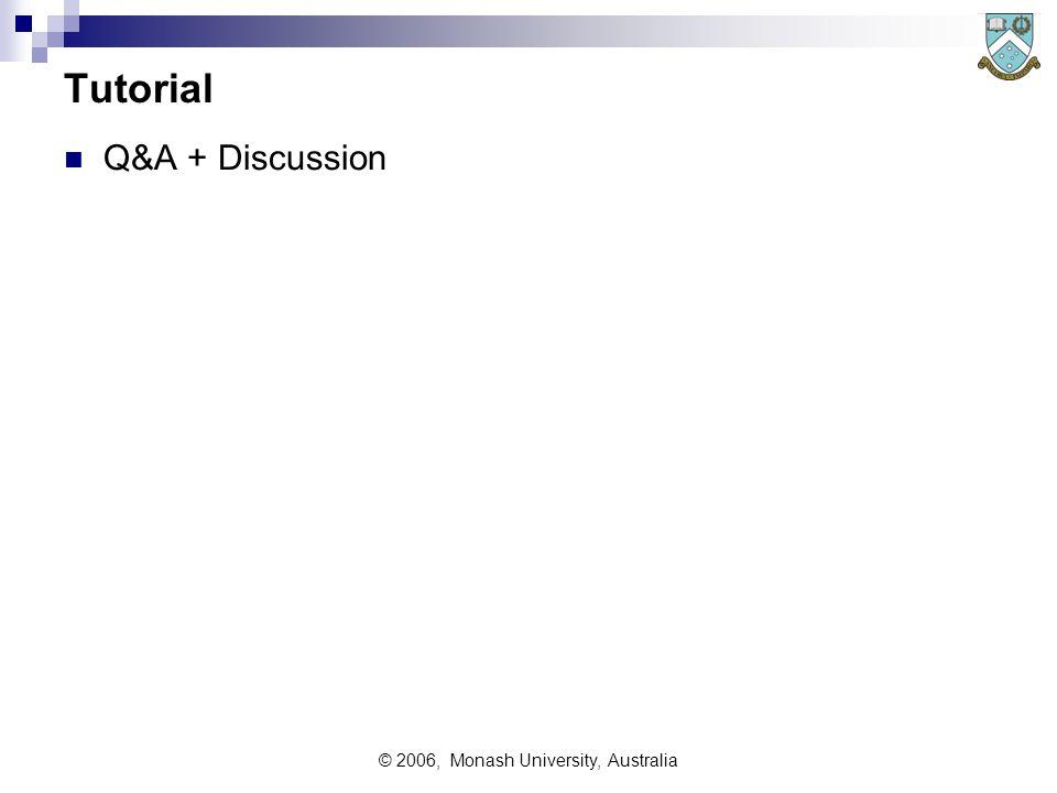 © 2006, Monash University, Australia Tutorial Q&A + Discussion