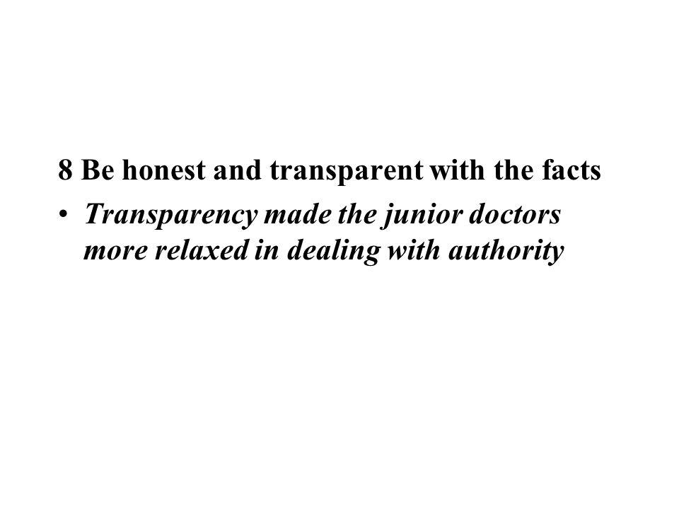 8 Be honest and transparent with the facts Transparency made the junior doctors more relaxed in dealing with authority