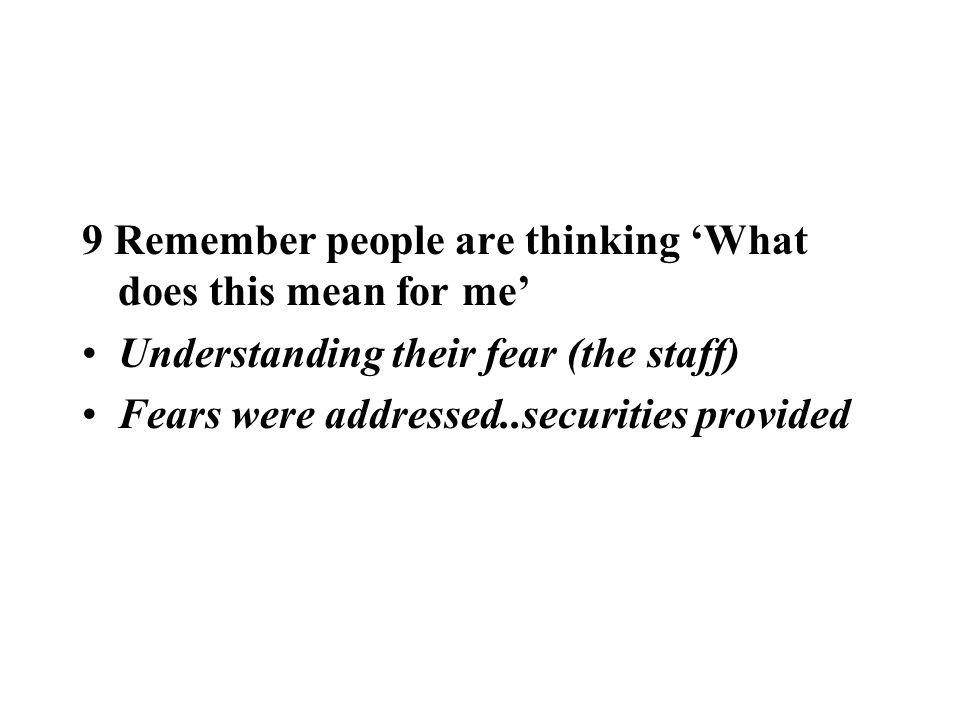 9 Remember people are thinking What does this mean for me Understanding their fear (the staff) Fears were addressed..securities provided