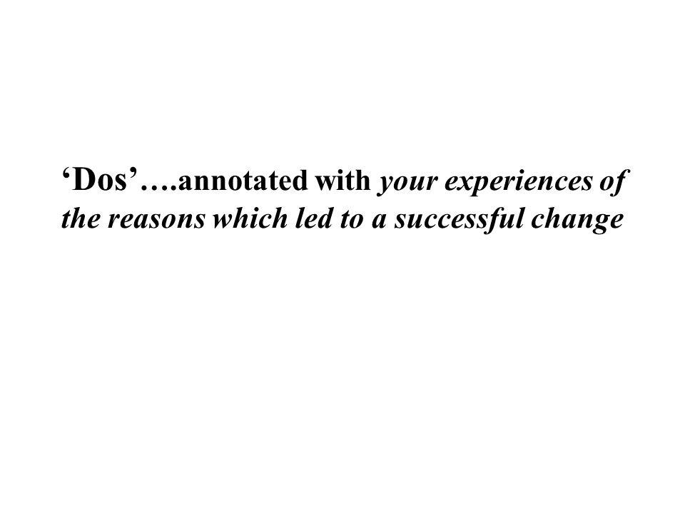 Dos ….annotated with your experiences of the reasons which led to a successful change