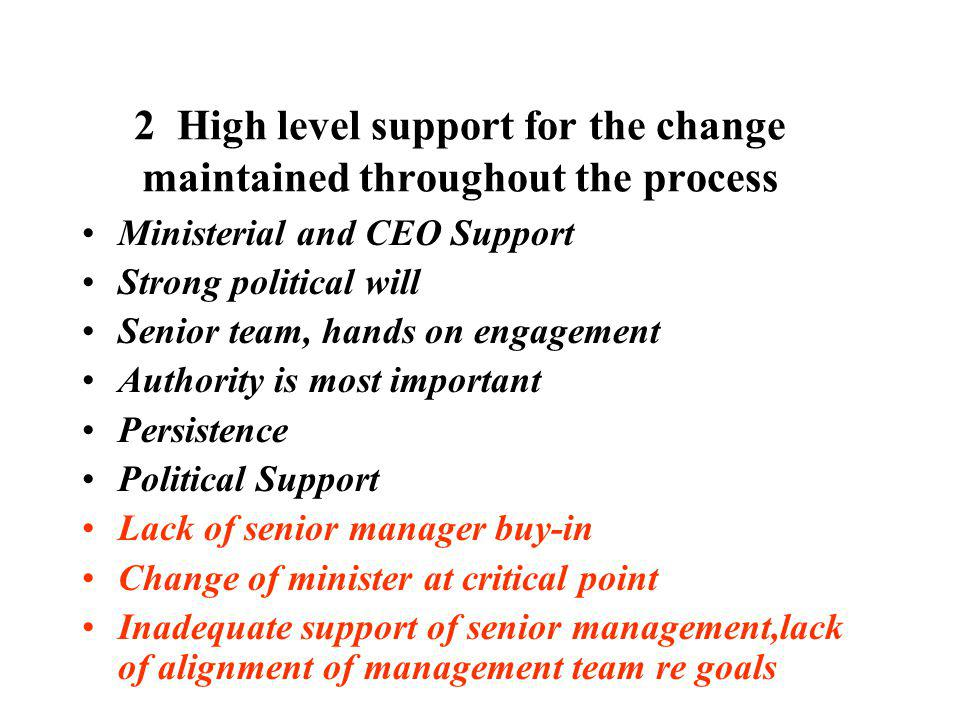 2 High level support for the change maintained throughout the process Ministerial and CEO Support Strong political will Senior team, hands on engageme