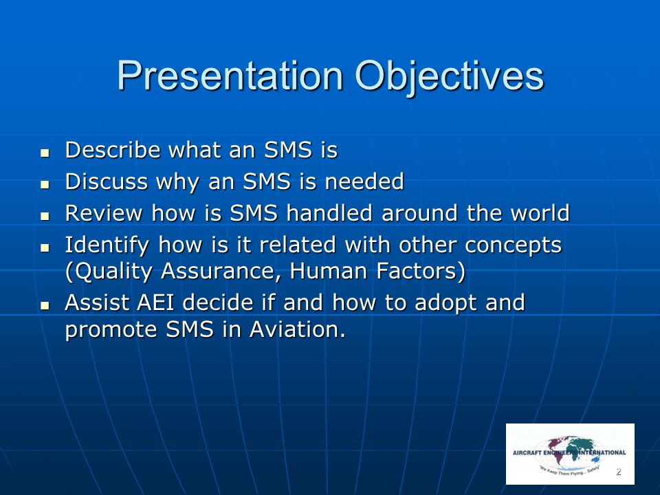 2 Presentation Objectives Describe what an SMS is Describe what an SMS is Discuss why an SMS is needed Discuss why an SMS is needed Review how is SMS