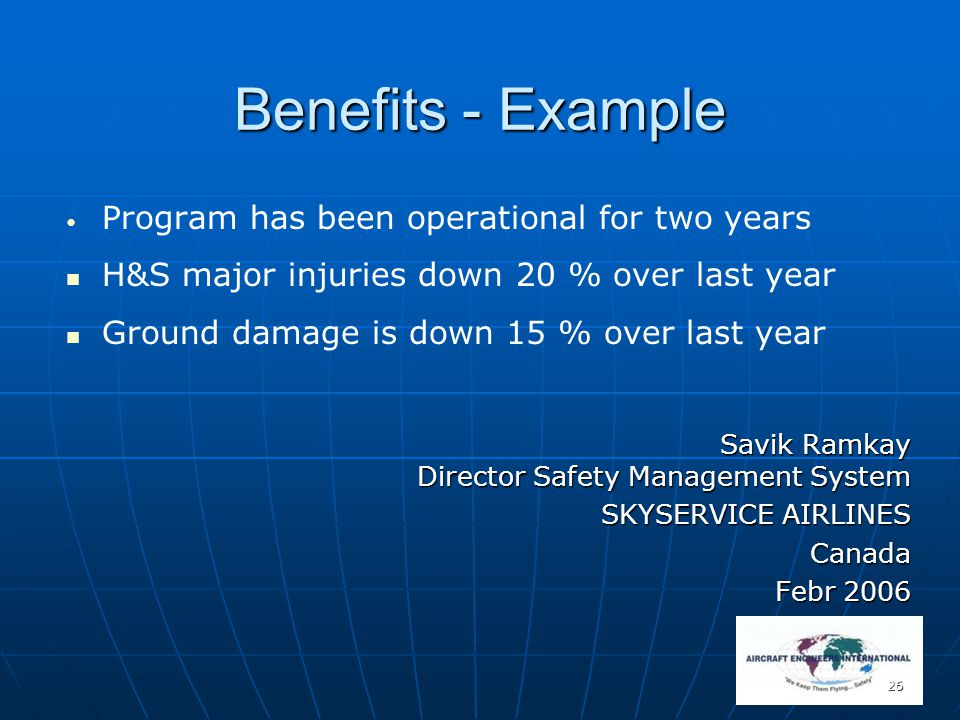 26 Benefits - Example Program has been operational for two years H&S major injuries down 20 % over last year Ground damage is down 15 % over last year