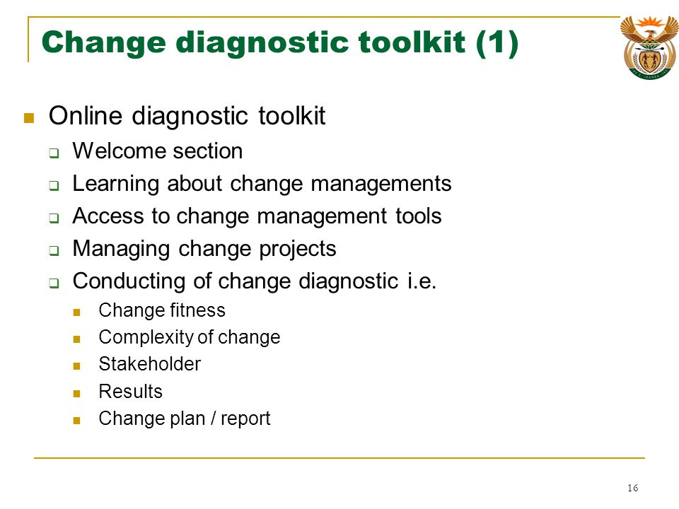 Change diagnostic toolkit (1) Online diagnostic toolkit Welcome section Learning about change managements Access to change management tools Managing change projects Conducting of change diagnostic i.e.