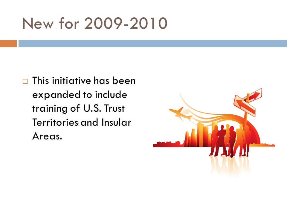 New for 2009-2010 This initiative has been expanded to include training of U.S.